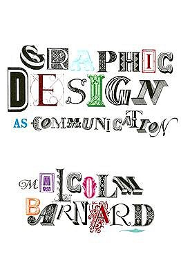 Graphic Design As Communication By Barnard, Malcolm