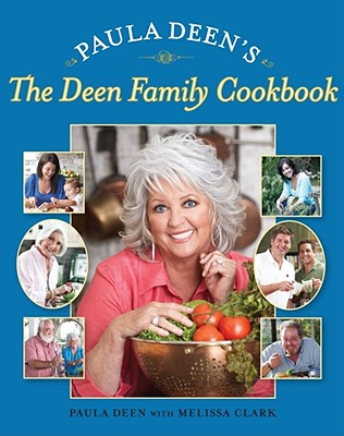 Paula Deen's The Deen Family Cookbook By Deen, Paula/ Clark, Melissa (CON)/ Richardson, Alan (PHT)